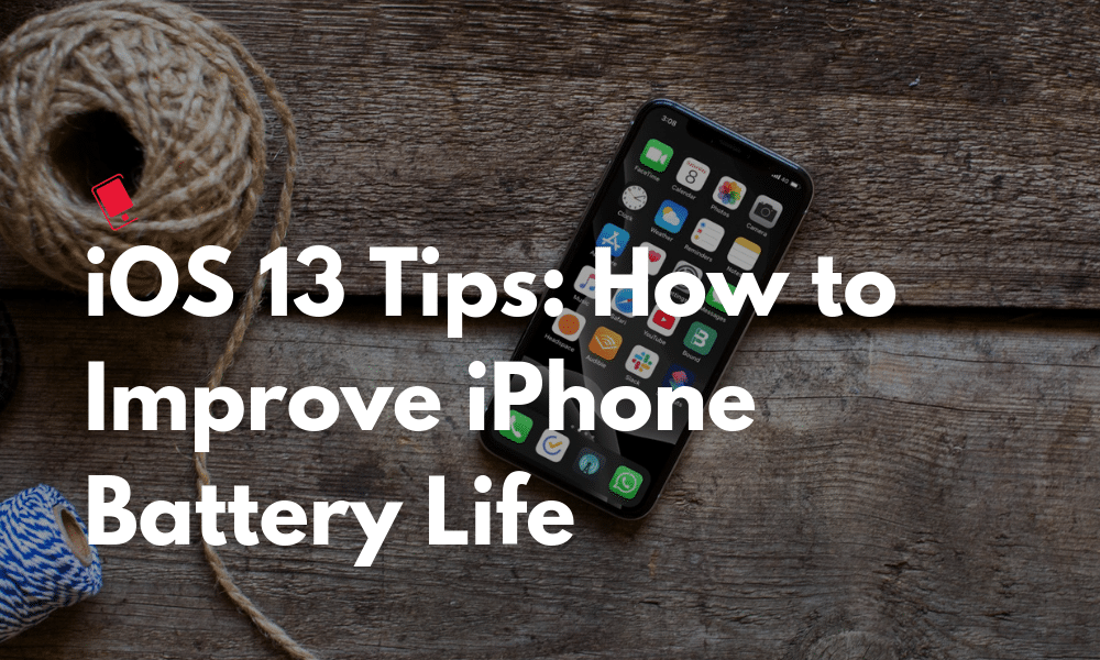 How to Improve iPhone Battery Life on iOS 13